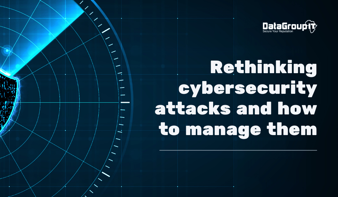Rethinking cybersecurity attacks and how to manage them